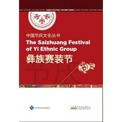 Chinese Festival Culture Series - The Saizhuang Festival of Yi Ethnic Group, Chinese Festival Culture by Li Song, 9781844644285.