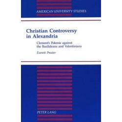 Christian Controversy in Alexandria, Clement's Polemic against the Basilideans and the Valentinians by Everett Procter, 9780820423784.