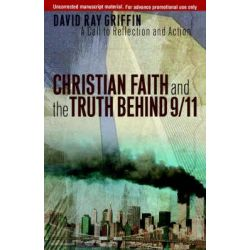 Christian Faith and the Truth Behind 9/11, A Call to Reflection and Action by Dr David Ray Griffin, 9780664231170.