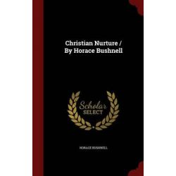 Christian Nurture / By Horace Bushnell by Horace Bushnell, 9781296621209.
