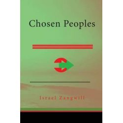 Chosen Peoples, Being the First Arthur Davis Memorial Lecture Delivered Before the Jewish Historical Society at Universi