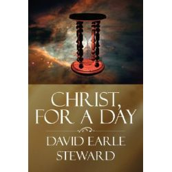 Christ, For a Day by David Earle Steward, 9781425965426.