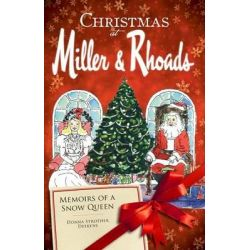 Christmas at Miller & Rhoads, Memoirs of a Snow Queen by Donna Strother Deekens, 9781596297654.