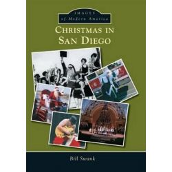 Christmas in San Diego, Images of Modern America by Bill Swank, 9781467134552.