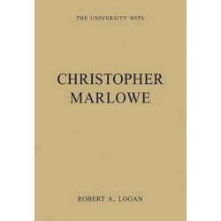 Christopher Marlowe, The University Wits by Professor Robert A. Logan, 9780754628576.