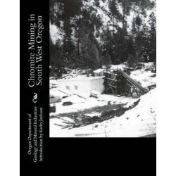 Chromite Mining in South West Oregon by Oregon Department of Mineral Industries, 9781500659882.