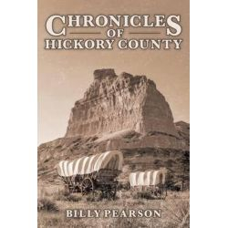 Chronicles of Hickory County by MR Billy Pearson, 9781515202530.