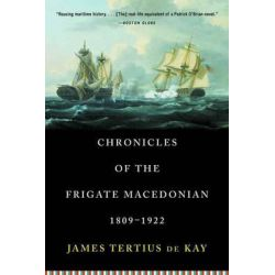 "Chronicles of the Frigate ""Macedonian"", 1809-1922 by James Tertius De Kay, 9780393320244."
