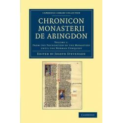 Chronicon Monasterii De Abingdon, Volume 1, from the Foundation of the Monastery Until the Norman Conquest by Joseph Stevenson, 9781108042734.