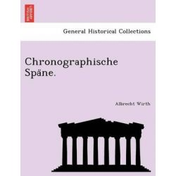 Chronographische Spa Ne. by Albrecht Wirth, 9781241744175.