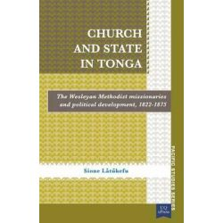 Church and State in Tonga, The Wesleyan Methodist Missionaries and Political Development, 1822-1875 by Sione Latukefu, 9781921902345.