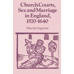 Church Courts, Sex and Marriage in England, 1570-1640, PPP by Martin Ingram, 9780521386555.