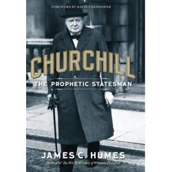 Churchill, The Prophetic Statesman by James C. Humes, 9781621573333.
