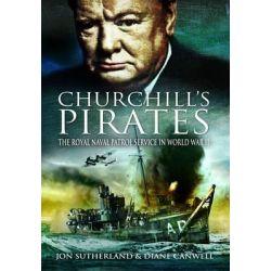 Churchill's Pirates, The Royal Naval Patrol Service in World War II by Jon Sutherland, 9781848842564.