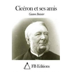 Ciceron Et Ses Amis by Gaston Boissier, 9781505317022.