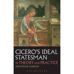 Cicero's Ideal Statesman in Theory and Practice by Jonathan Zarecki, 9781780932958.