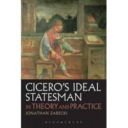 Cicero's Ideal Statesman in Theory and Practice by Jonathan Zarecki, 9781474261883.