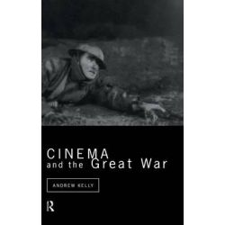 Cinema and the Great War, Cinema and Society by Andrew Kelly, 9780415052030.