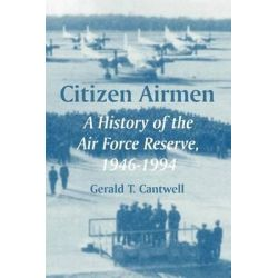 Citizen Airmen, A History of the Air Force Reserve, 1946-1994 by Gerald T Cantwell, 9781410219510.