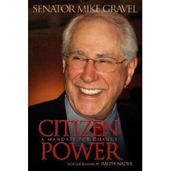 Citizen Power, A Mandate for Change by Mike Gravel, 9781434343154.