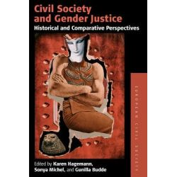 Civil Society and Gender Justice, Historical and Comparative Perspectives by Karen Hagemann, 9780857451705.