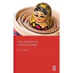 Civil Society in Putin's Russia, BASEES/Routledge Series on Russian and East European Studies by Elena Chebankova, 9780415656870.