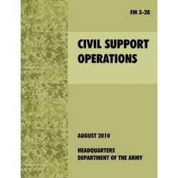 Civil Support Operations, The Official U.S. Army Field Manual FM 3-28 by U.S. Army Dept., 9781907521638.
