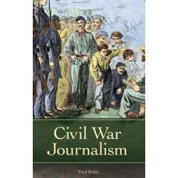 Civil War Journalism, Reflections on the Civil War Era by Ford Risley, 9780313347276.