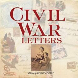 Civil War Letters, From Home, Camp & Battlefield by Bob Blaisdell, 9780486484501.