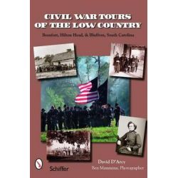 Civil War Tours of the Low Country, Beaufort, Hilton Head, and Bluffton, South Carolina by David D'Arcy, 9780764327902.