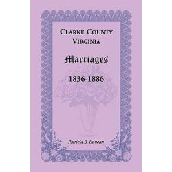 Clarke County, Virginia Marriages, 1836-1886 by Patricia B Duncan, 9780788445965.