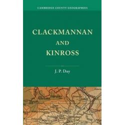 Clackmannan and Kinross, Cambridge County Geographies by J. P. Day, 9781107659391.