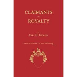 Claimants to Royalty by John H Ingram, 9781596413207.