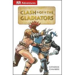 Clash of the Gladiators, DK Adventures by Catherine Chambers, 9781465419750.