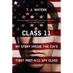Class 11, My Story Inside the CIA's First Post-9/11 Spy Class by T J Waters, 9780452288713.