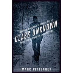 Class Unknown, Undercover Investigations of American Work and Poverty from the Progressive Era to the Present by Mark Pittenger, 9780814767405.
