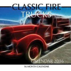 Classic Fire Trucks Calendar 2016, 16 Month Calendar by Jack Smith, 9781518840609.