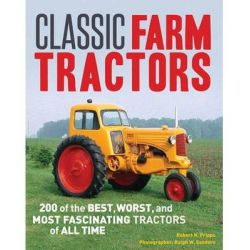 Classic Farm Tractors, 200 of the Best, Worst, and Most Fascinating Tractors of All Time by Robert N. Pripps, 9780760345511.