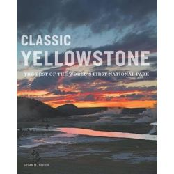 Classic Yellowstone, The Best of the World's First National Park by Susan M Neider, 9780985778316.