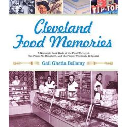 Cleveland Food Memories, A Nostalgic Look Back at Great Food We Ate, the People Who Made It, and the Places Where We Bought It by Gail Bellamy, 9781886228795.
