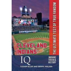 Cleveland Indians IQ, The Ultimate Test of True Fandom by Tucker Elliot, 9780988364837.
