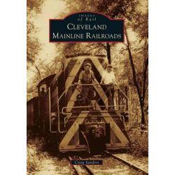 Cleveland Mainline Railroads, Images of Rail by Adjunct Instructor Craig Sanders, 9781467111379.