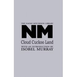Cloud Cuckoo Land, The Naomi Mitchison Library by Naomi Mitchison, 9781849210348.