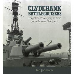 Clydebank Battlecruisers, Forgotten Photographs from John Brown's Shipyard by Ian Johnston, 9781591141204.