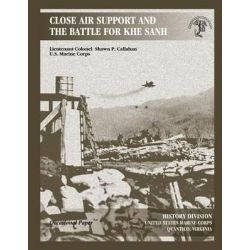 Close Air Support and the Battle for Khe Sanh by Shawn P Callahan, 9781470101473.