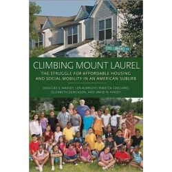 Climbing Mount Laurel, The Struggle for Affordable Housing and Social Mobility in an American Suburb by Douglas S. Massey, 9780691157290.