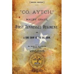 Co. Aytch, Maury Grays, First Tennessee Regiment, Or, a Side Show of the Big Show. by Sam R Watkins, 9781492732877.