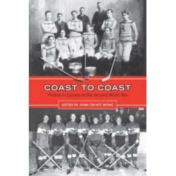 Coast to Coast, Hockey in Canada to the Second World War by John Chi-Kit Wong, 9780802095329.