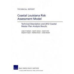Coastal Louisiana Risk Assessment Model, Technical Description and 2012 Coastal Master Plan Analysis Results by Jordan R Fischbach, 9780833077080.