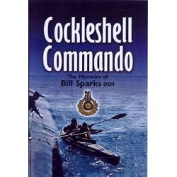 Cockleshell Commando, The Memoirs of Bill Sparks DSM by William Sparks, 9780850529296.